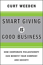 Smart giving is good business : how corporate philanthropy can benefit your company and society