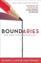 Boundaries : when to say yes, when to say no to take control of your life