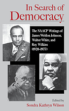 In search of democracy : the NAACP writings of James Weldon Johnson, Walter White, and Roy Wilkins (1920-1977)