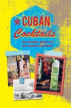 Cuban cocktails : over 50 mojitos, daiquiris and other refreshers from Havana