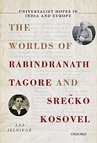 Universalist hopes in India and Europe : the worlds of Rabindranath Tagore and Srec̆ko Kosovel