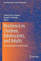 Resilience in children, adolescents, and adults : translating research into practice