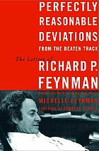 Perfectly reasonable deviations from the beaten track : the letters of Richard P. Feynman