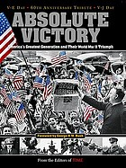 Absolute victory : America's greatest generation and their World War II triumph