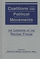 Coalitions & political movements : the lessons of the nuclear freeze