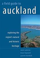 A field guide to Auckland : exploring the region's natural and historic heritage