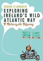 Exploring Ireland's Wild Atlantic Way : a motorcycle odyssey