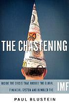 The chastening : inside the crisis that rocked the global financial system and humbled the IMF