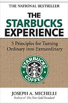 The Starbucks experience : 5 principles for turning ordinary into extraordinary