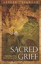 Sacred grief : exploring a new dimension to grief