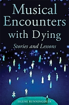 Musical encounters with the dying : stories and lessons