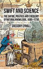 Swift and science : the satire, politics, and theology of natural knowledge, 1690-1730