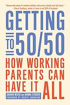 Getting to 50/50 : how working parents can have it all