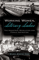 Working women, literary ladies : the industrial revolution and female aspiration