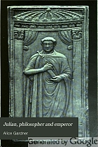 Julian, philosopher and emperor, and the last struggle of paganism against Christianity,