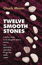 Twelve smooth stones : a father writes to his daughter about money, sex, spirituality and other things that really matter