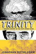 Trinity : a graphic history of the first atomic bomb