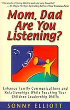 Mom, dad are you listening? : enhance family communications and relationships while teaching your children leadership skills