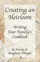 Creating an heirloom : writing your family's cookbook