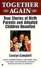 Together again : true stories of birth parents and adopted children reunited