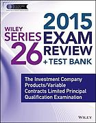 Wiley series 26 exam review 2015 : the investment company products/variable contracts limited principal qualification examination