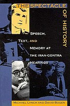 The spectacle of history : speech, text, and memory at the Iran-Contra hearings