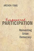 Empowered Participation : Reinventing Urban Democracy.