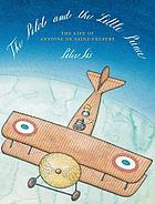 The Pilot and the Little Prince : the Life of Antoine de Saint-Exupéry