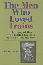 The men who loved trains : the story of men who battled greed to save an ailing industry