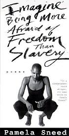 Imagine being more afraid of freedom than slavery : poems