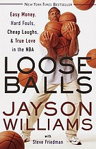 Loose balls : easy money, hard fouls, cheap laughs & true love in the NBA