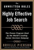 The unwritten rules of the highly effective job search : land a job you love using the methods top career professionals teach their private clients