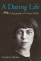 A daring life : a biography of Eudora Welty