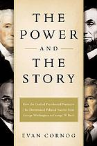 The power and the story : how the crafted presidential narrative has determined political success from George Washington to George W. Bush