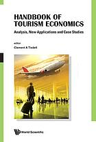 Handbook of tourism economics : analysis, new applications, and case studies