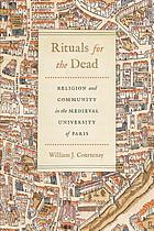Rituals for the dead : religion and community in the Medieval University of Paris