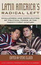 Latin America's radical Left : challenges and complexities of political power in the twenty-first century