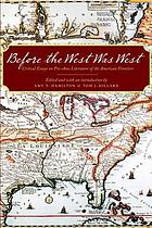 Before the West was West : critical essays on pre-1800 literature of the American frontiers
