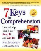 7 keys to comprehension : how to help your kids read it and get it!