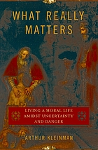 What really matters : living a moral life amidst uncertainty and danger