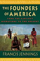 The founders of America : how Indians discovered the land, pioneered in it, and created great classical civilizations, how they were plunged into a Dark Age by invasion and conquest, and how they are reviving