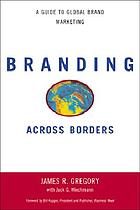 Branding across borders : a guide to global brand marketing
