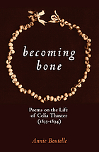 Becoming bone : poems on the life of Celia Thaxter (1835-94)