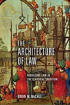The architecture of law : rebuilding law in the classical tradition