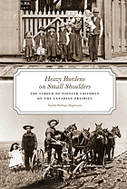 Heavy burdens on small shoulders : the labour of pioneer children on the Canadian Prairies