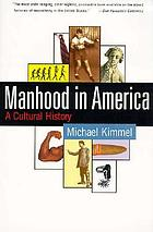 Manhood in America : a cultural history