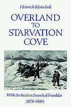 Overland to Starvation Cove : with the Inuit in search of Franklin, 1878-1880