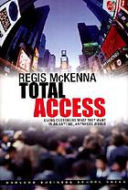 Total access : giving customers what they want in an anytime, anywhere world.