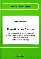 Romanticism and Marxism : the philosophical development of literary theory and literary history in Walter Benjamin and Friedrich Schlegel