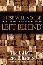 These will not be left behind : incredible stories of lives transformed after reading the Left behind novels